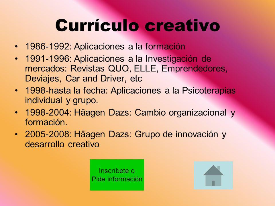 Currículo creativo 1986-1992: Aplicaciones a la formación 1991-1996: Aplicaciones a la Investigación de mercados: Revistas QUO, ELLE, Emprendedores, D