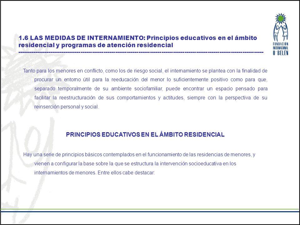 1.6 LAS MEDIDAS DE INTERNAMIENTO: Principios educativos en el ámbito residencial y programas de atención residencial ---------------------------------