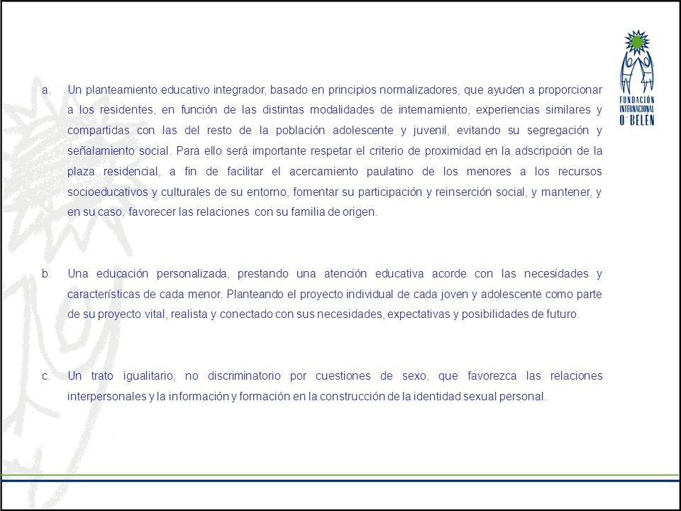 a.Un planteamiento educativo integrador, basado en principios normalizadores, que ayuden a proporcionar a los residentes, en función de las distintas
