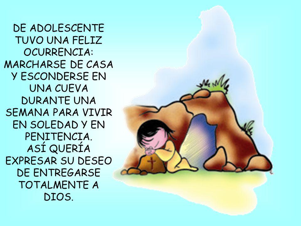 DE ADOLESCENTE TUVO UNA FELIZ OCURRENCIA: MARCHARSE DE CASA Y ESCONDERSE EN UNA CUEVA DURANTE UNA SEMANA PARA VIVIR EN SOLEDAD Y EN PENITENCIA.