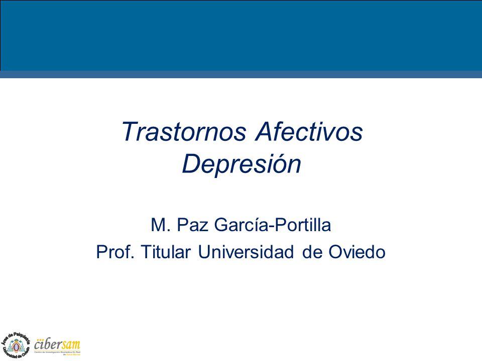 Trastornos Afectivos Depresión M. Paz García-Portilla Prof. Titular Universidad de Oviedo