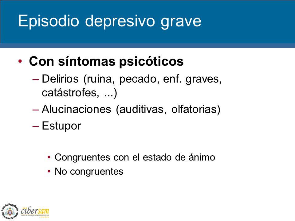 Episodio depresivo grave Con síntomas psicóticos –Delirios (ruina, pecado, enf. graves, catástrofes,...) –Alucinaciones (auditivas, olfatorias) –Estup