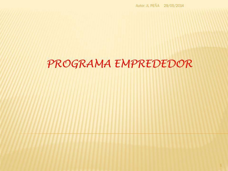 29/05/2014 1 Autor: JL PEÑA PROGRAMA EMPREDEDOR