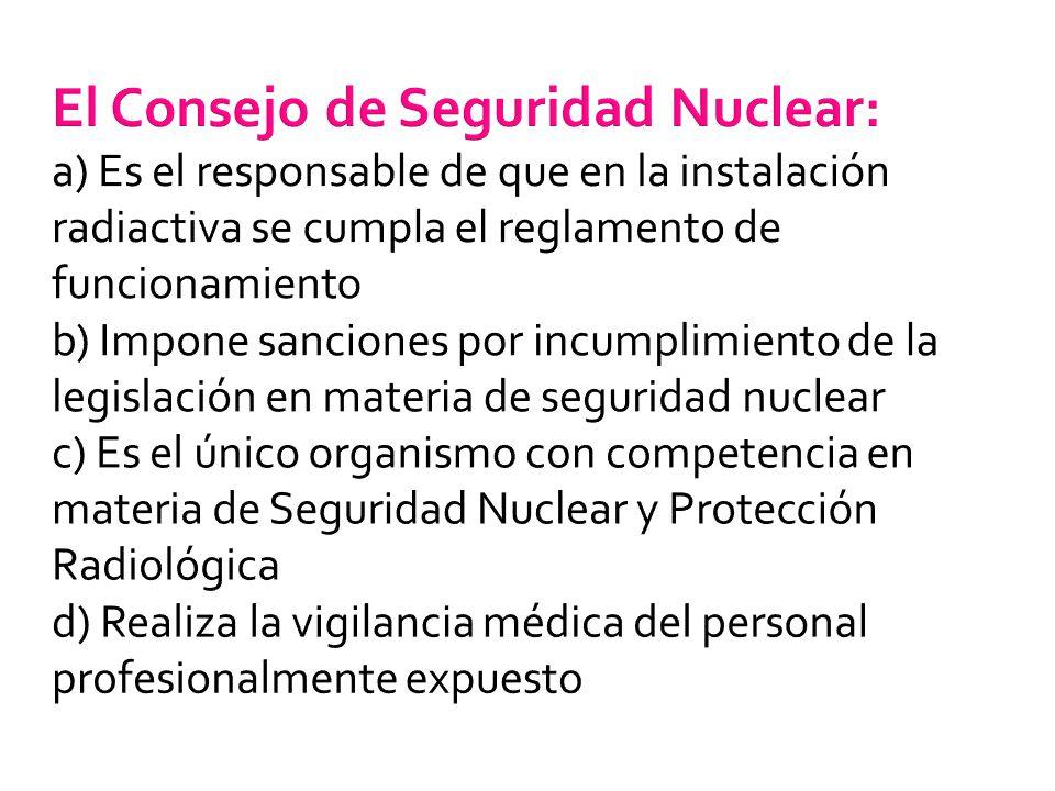 El Consejo de Seguridad Nuclear: a) Es el responsable de que en la instalación radiactiva se cumpla el reglamento de funcionamiento b) Impone sancione