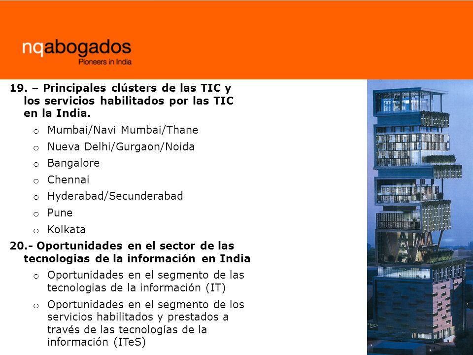 19. – Principales clústers de las TIC y los servicios habilitados por las TIC en la India. o Mumbai/Navi Mumbai/Thane o Nueva Delhi/Gurgaon/Noida o Ba