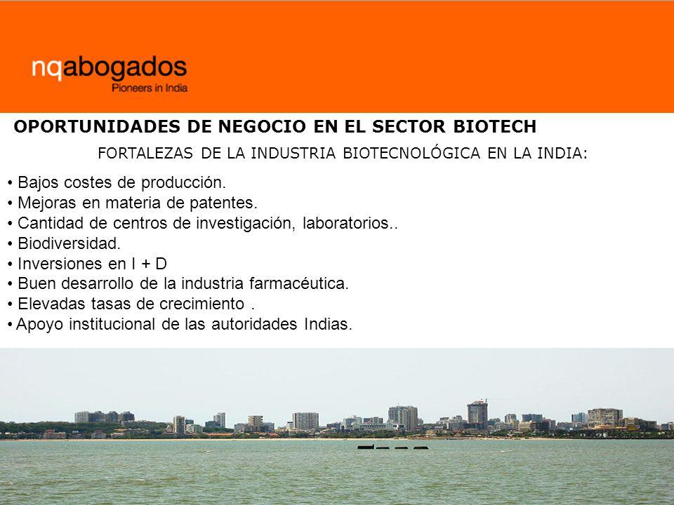 OPORTUNIDADES DE NEGOCIO EN EL SECTOR BIOTECH FORTALEZAS DE LA INDUSTRIA BIOTECNOLÓGICA EN LA INDIA: Bajos costes de producción. Mejoras en materia de