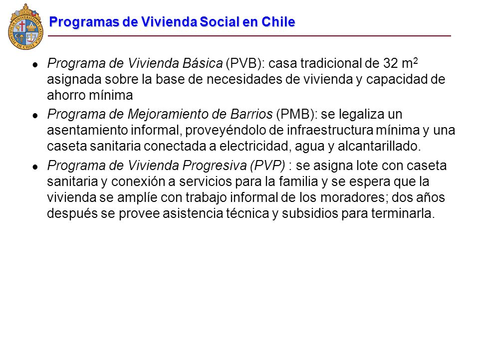Programa de Vivienda Básica (PVB): casa tradicional de 32 m 2 asignada sobre la base de necesidades de vivienda y capacidad de ahorro mínima Programa