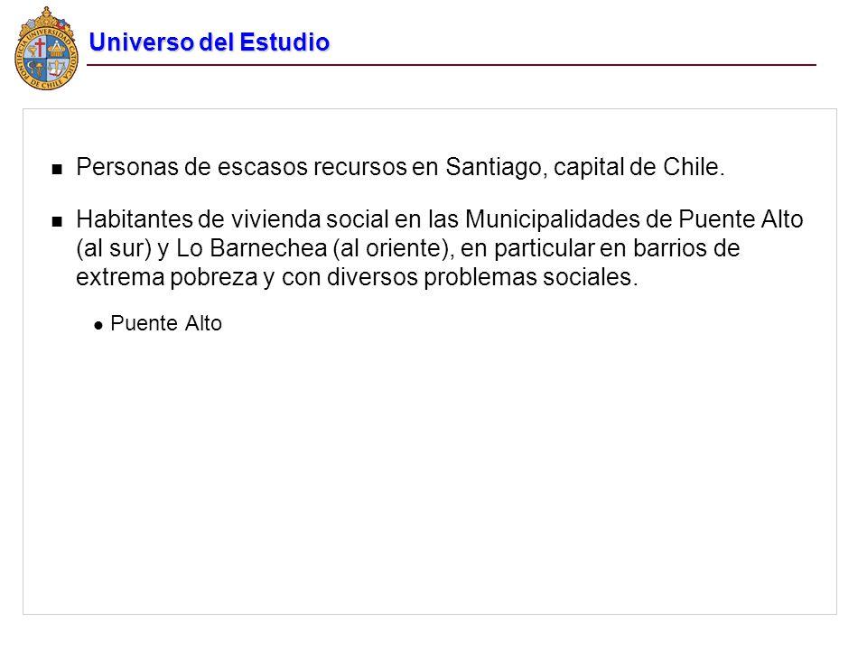 n Personas de escasos recursos en Santiago, capital de Chile. n Habitantes de vivienda social en las Municipalidades de Puente Alto (al sur) y Lo Barn