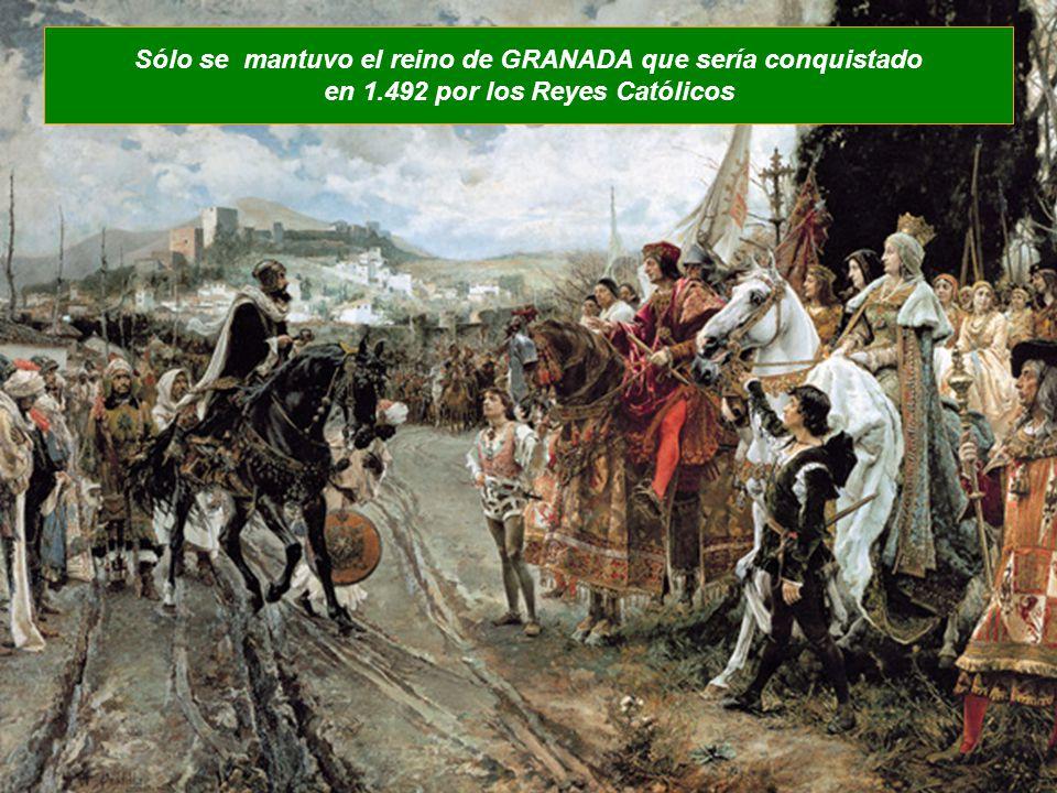 Sólo se mantuvo el reino de GRANADA que sería conquistado en 1.492 por los Reyes Católicos