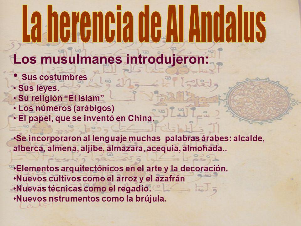 Los musulmanes introdujeron: Sus costumbres Sus leyes. Su religión El islam Los números (arábigos) El papel, que se inventó en China. Se incorporaron