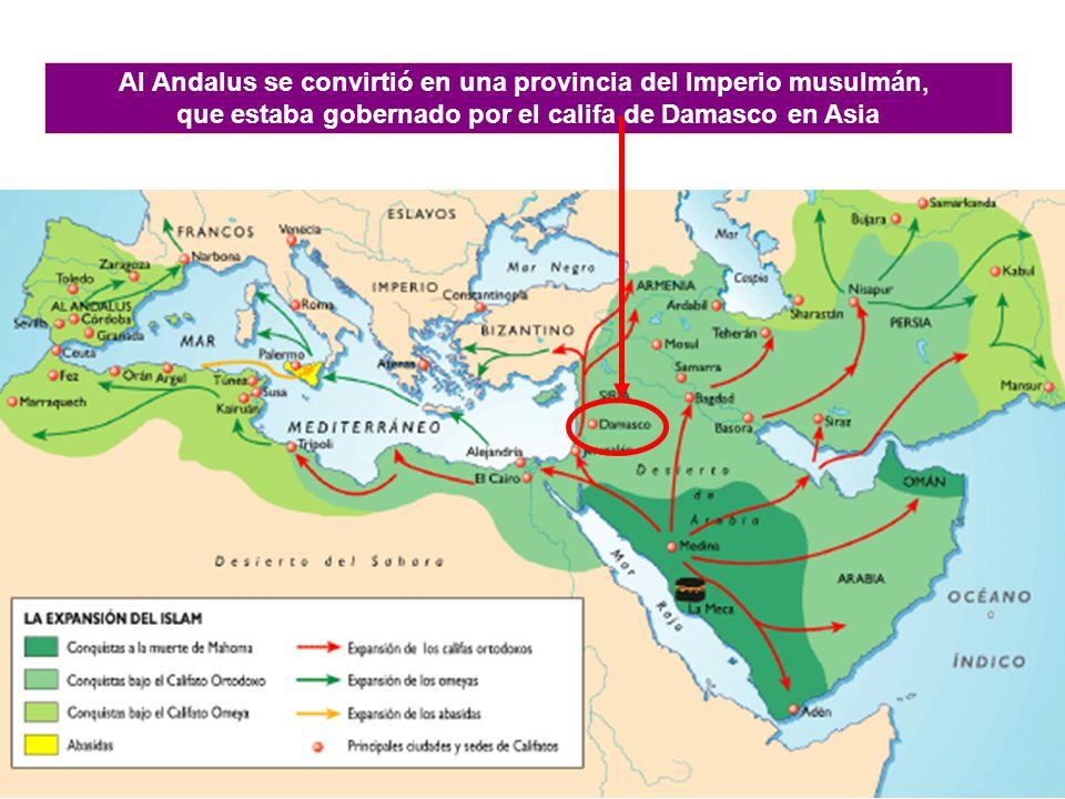 Al Andalus se convirtió en una provincia del Imperio musulmán, que estaba gobernado por el califa de Damasco en Asia