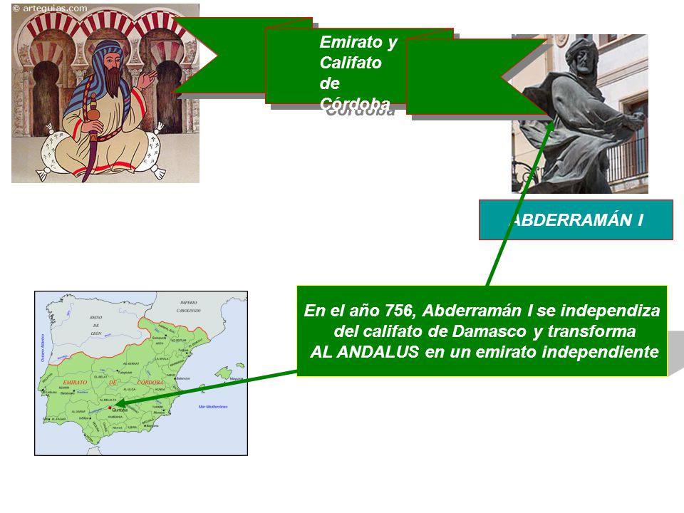 ABDERRAMÁN I Emirato y Califato de Córdoba Emirato y Califato de Córdoba En el año 756, Abderramán I se independiza del califato de Damasco y transfor