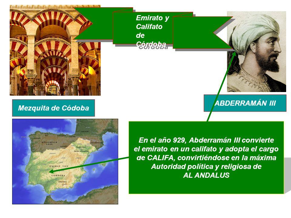 ABDERRAMÁN III Emirato y Califato de Córdoba Emirato y Califato de Córdoba En el año 929, Abderramán III convierte el emirato en un califato y adopta