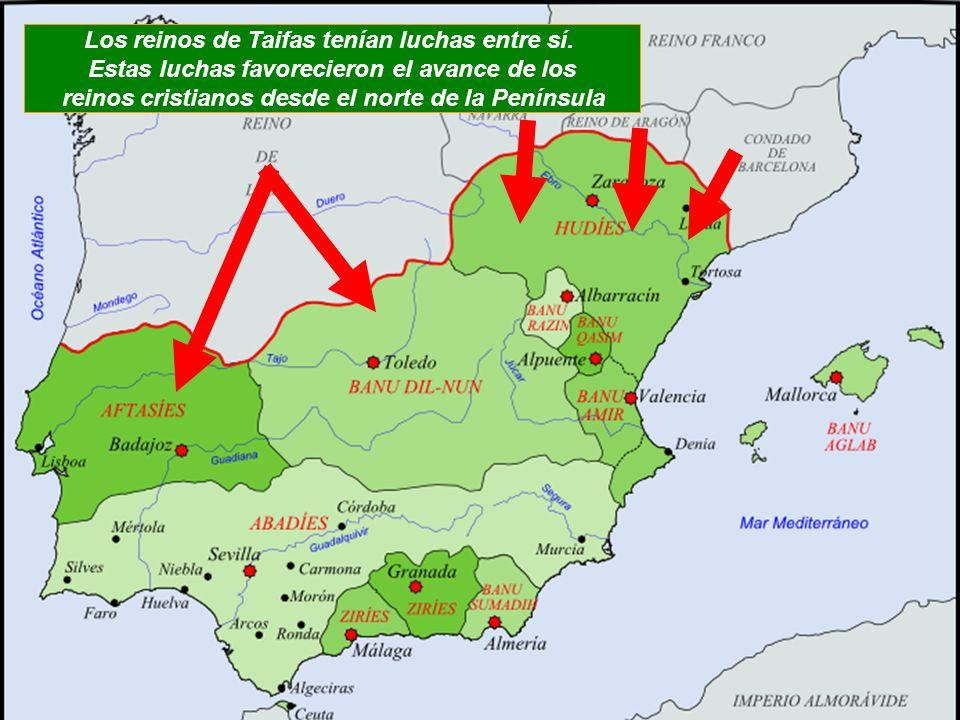 Los reinos de Taifas tenían luchas entre sí. Estas luchas favorecieron el avance de los reinos cristianos desde el norte de la Península