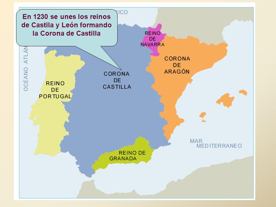 En 1230 se unes los reinos de Castila y León formando la Corona de Castilla