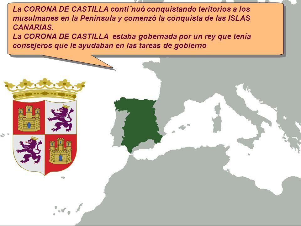 La CORONA DE CASTILLA conti´nuó conquistando teritorios a los musulmanes en la Península y comenzó la conquista de las ISLAS CANARIAS. La CORONA DE CA