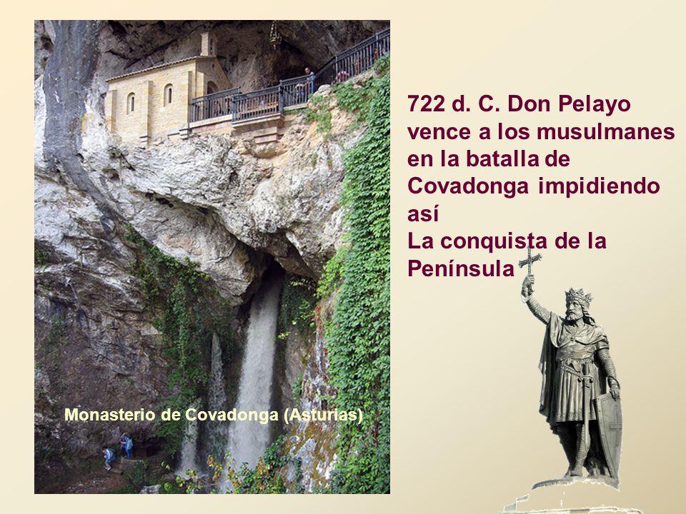 722 d. C. Don Pelayo vence a los musulmanes en la batalla de Covadonga impidiendo así La conquista de la Península Monasterio de Covadonga (Asturias)