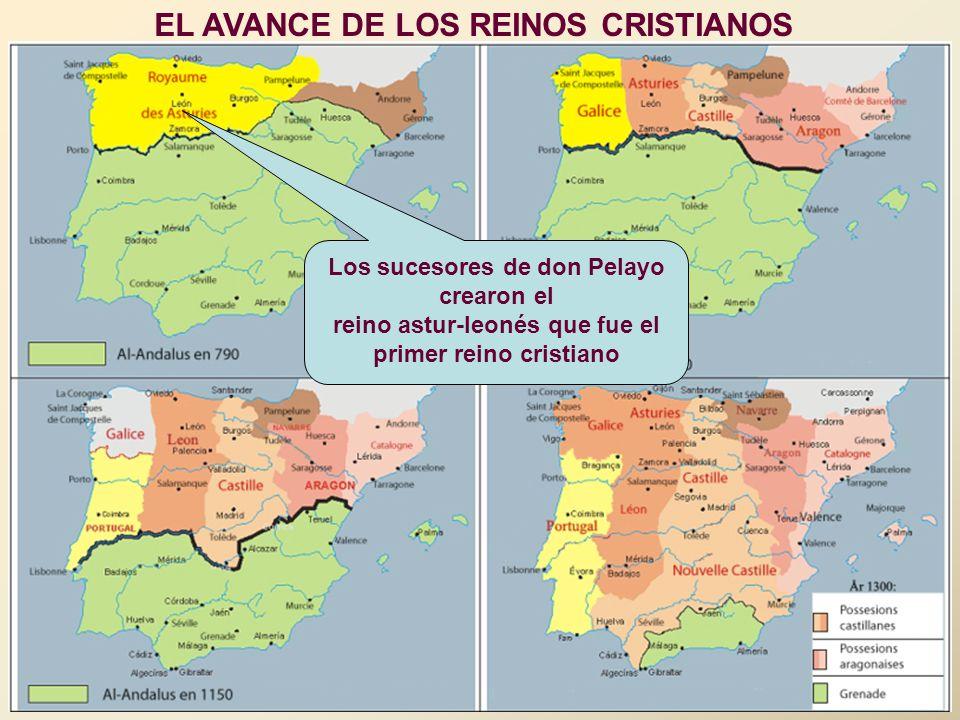 EL AVANCE DE LOS REINOS CRISTIANOS Los sucesores de don Pelayo crearon el reino astur-leonés que fue el primer reino cristiano