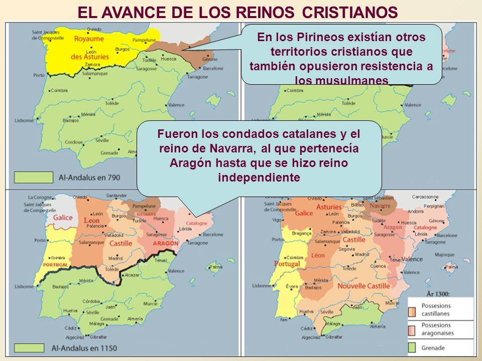 EL AVANCE DE LOS REINOS CRISTIANOS En los Pirineos existían otros territorios cristianos que también opusieron resistencia a los musulmanes Fueron los