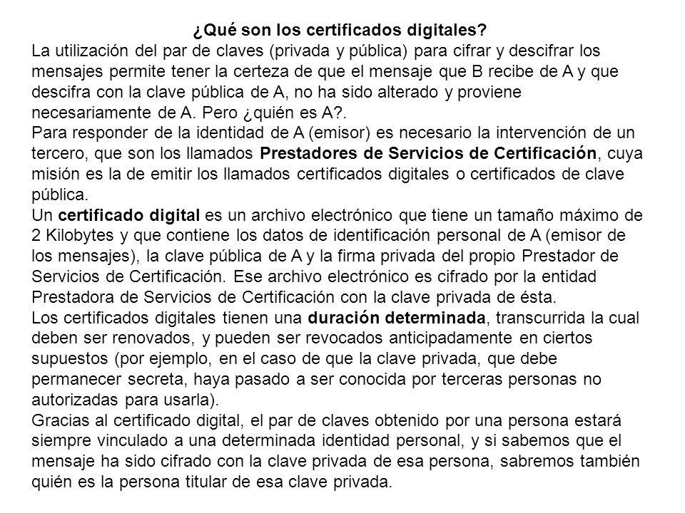 El proceso de obtención de los elementos que necesito para firmar digitalmente mensajes (par de claves y certificado digital) es el siguiente: 1º).- Me dirijo a una empresa o entidad que tenga el carácter de Prestador de Servicios de Certificación y solicito de ellos el par de claves y el certificado digital correspondiente a las mismas.