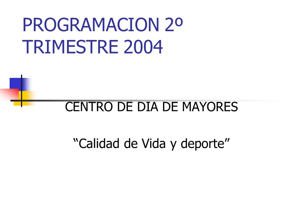 PROGRAMACION 2º TRIMESTRE 2004 CENTRO DE DIA DE MAYORES Calidad de Vida y deporte