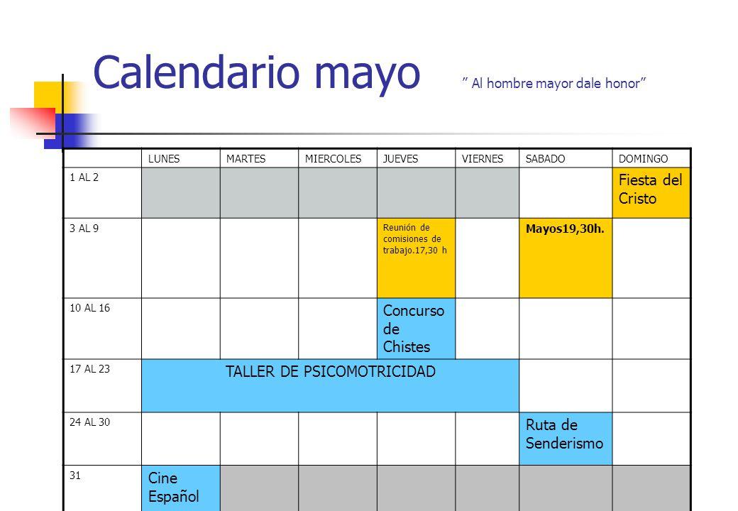 Calendario mayo Al hombre mayor dale honor LUNESMARTESMIERCOLESJUEVESVIERNESSABADODOMINGO 1 AL 2 Fiesta del Cristo 3 AL 9 Reunión de comisiones de tra