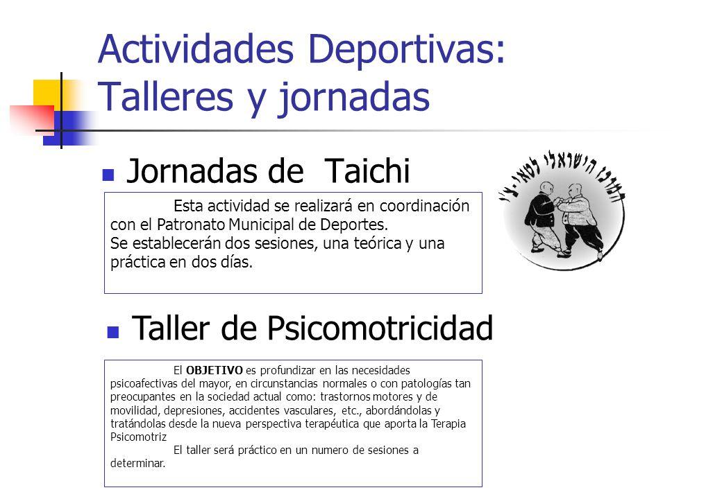 Actividades Deportivas: Talleres y jornadas Jornadas de Taichi Esta actividad se realizará en coordinación con el Patronato Municipal de Deportes. Se