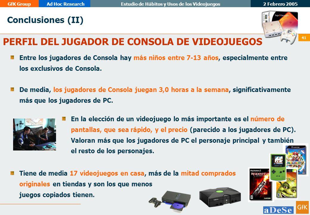 2 Febrero 2005 GfK GroupAd Hoc ResearchEstudio de Hábitos y Usos de los Videojuegos 41 Conclusiones (II) PERFIL DEL JUGADOR DE CONSOLA DE VIDEOJUEGOS Entre los jugadores de Consola hay más niños entre 7-13 años, especialmente entre los exclusivos de Consola.