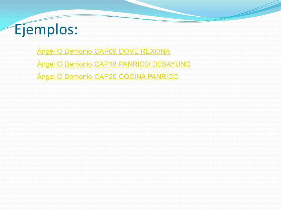 Ejemplos: Ángel O Demonio CAP09 DOVE REXONA Ángel O Demonio CAP18 PANRICO DESAYUNO Ángel O Demonio CAP20 COCINA PANRICO