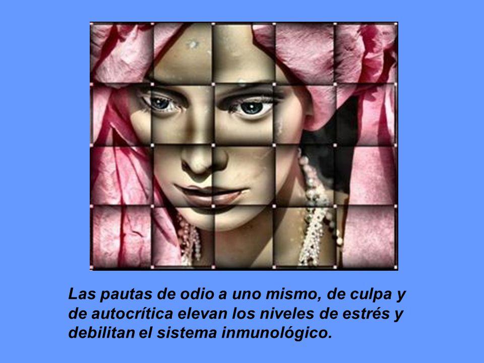Las pautas de odio a uno mismo, de culpa y de autocrítica elevan los niveles de estrés y debilitan el sistema inmunológico.