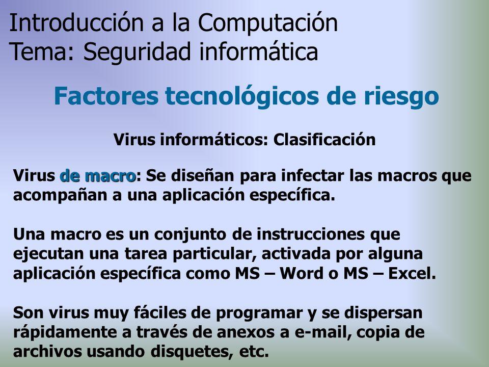 de macro Virus de macro: Se diseñan para infectar las macros que acompañan a una aplicación específica. Una macro es un conjunto de instrucciones que