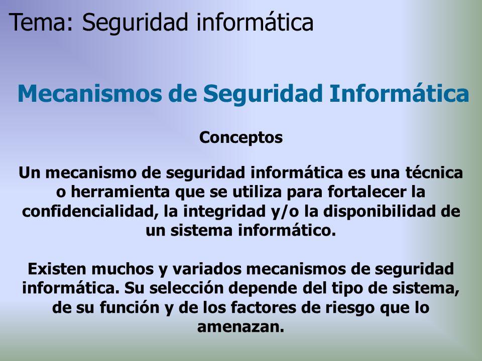 Un mecanismo de seguridad informática es una técnica o herramienta que se utiliza para fortalecer la confidencialidad, la integridad y/o la disponibil