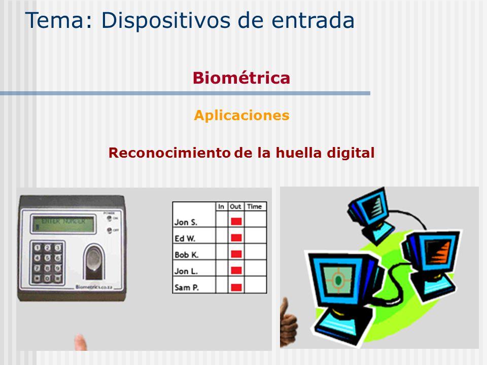 Reconocimiento de la huella digital Tema: Dispositivos de entrada Biométrica Aplicaciones
