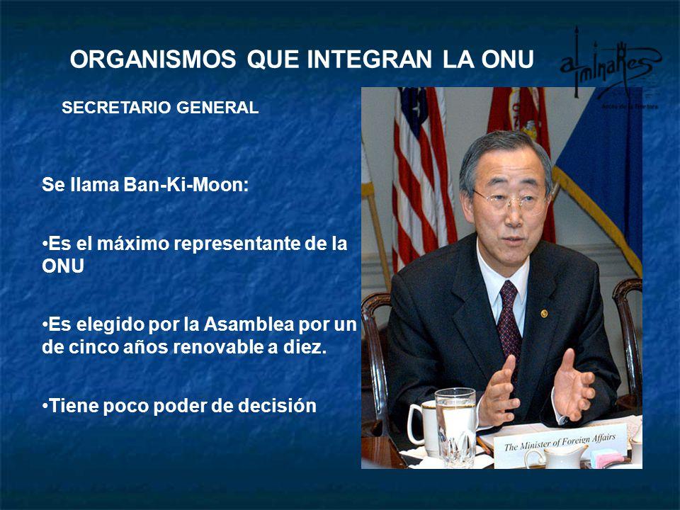 Se llama Ban-Ki-Moon: Es el máximo representante de la ONU Es elegido por la Asamblea por un de cinco años renovable a diez. Tiene poco poder de decis