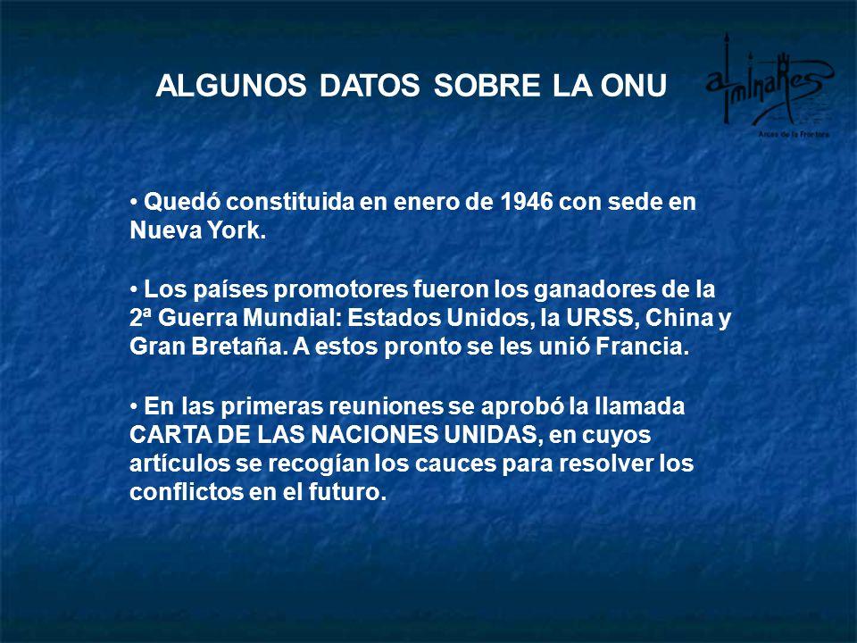 ALGUNOS DATOS SOBRE LA ONU Quedó constituida en enero de 1946 con sede en Nueva York. Los países promotores fueron los ganadores de la 2ª Guerra Mundi