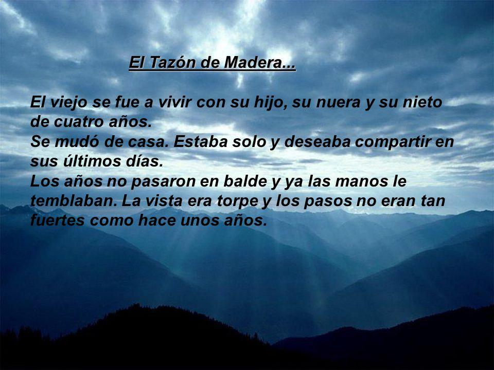 El Tazón de Madera...El viejo se fue a vivir con su hijo, su nuera y su nieto de cuatro años.