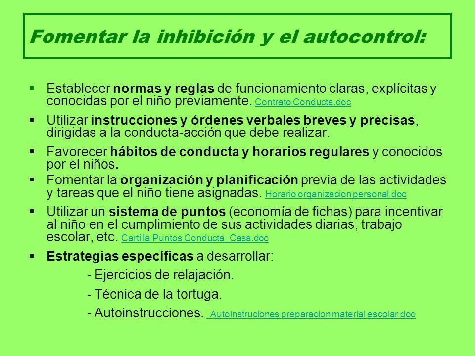 Fomentar la inhibición y el autocontrol: Establecer normas y reglas de funcionamiento claras, explícitas y conocidas por el niño previamente. Contrato