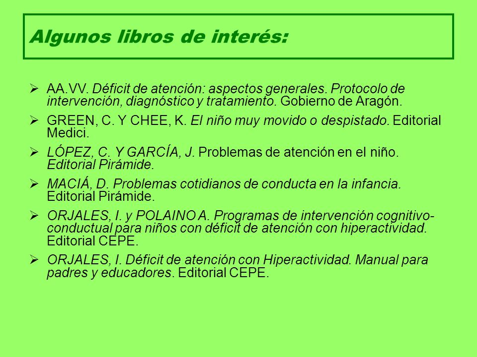 Algunos libros de interés: AA.VV. Déficit de atención: aspectos generales. Protocolo de intervención, diagnóstico y tratamiento. Gobierno de Aragón. G