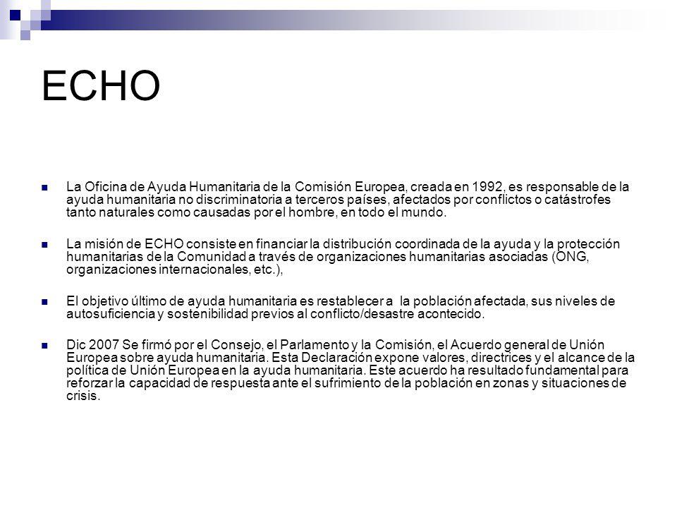 ECHO La Oficina de Ayuda Humanitaria de la Comisión Europea, creada en 1992, es responsable de la ayuda humanitaria no discriminatoria a terceros países, afectados por conflictos o catástrofes tanto naturales como causadas por el hombre, en todo el mundo.