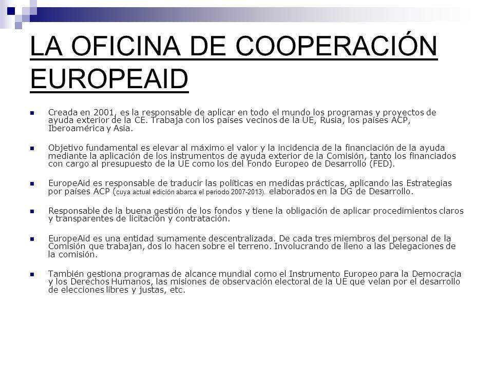 LA OFICINA DE COOPERACIÓN EUROPEAID Creada en 2001, es la responsable de aplicar en todo el mundo los programas y proyectos de ayuda exterior de la CE.