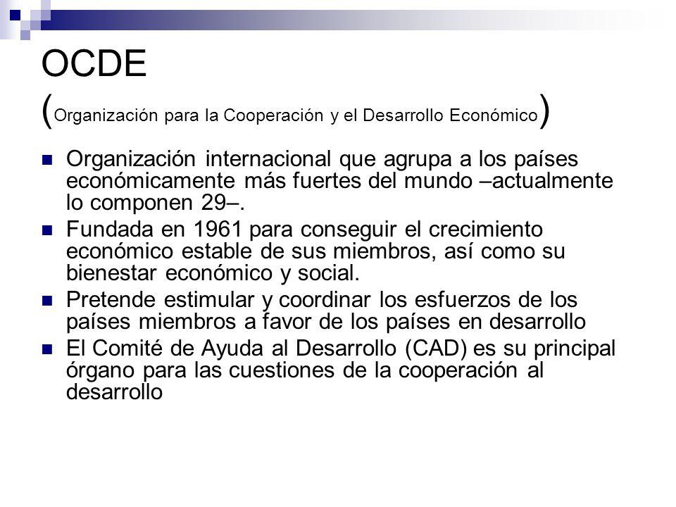 OCDE ( Organización para la Cooperación y el Desarrollo Económico ) Organización internacional que agrupa a los países económicamente más fuertes del mundo –actualmente lo componen 29–.