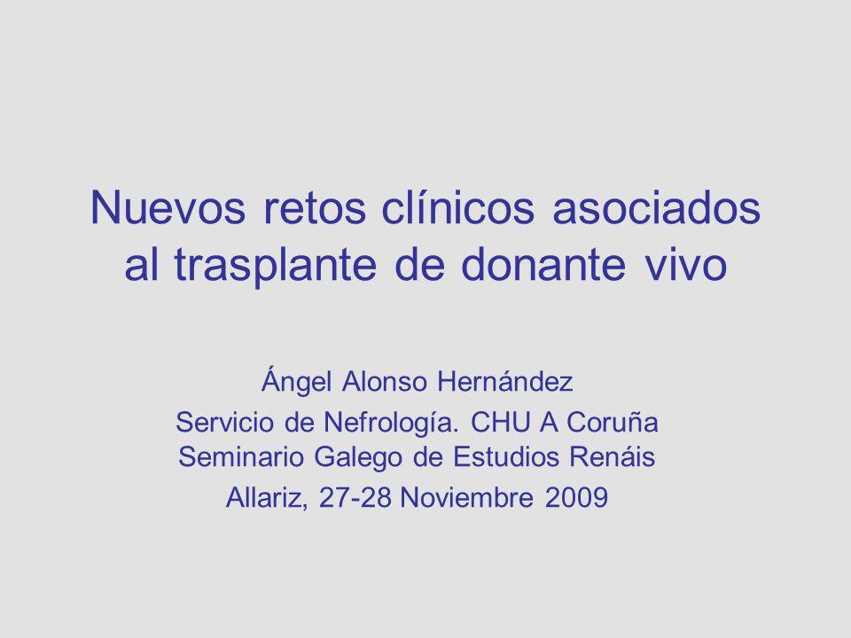 Nuevos retos clínicos asociados al trasplante de donante vivo Ángel Alonso Hernández Servicio de Nefrología. CHU A Coruña Seminario Galego de Estudios