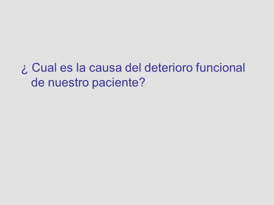¿ Cual es la causa del deterioro funcional de nuestro paciente?