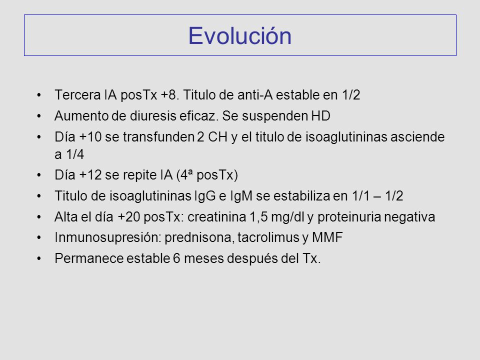 Evolución Tercera IA posTx +8. Titulo de anti-A estable en 1/2 Aumento de diuresis eficaz. Se suspenden HD Día +10 se transfunden 2 CH y el titulo de
