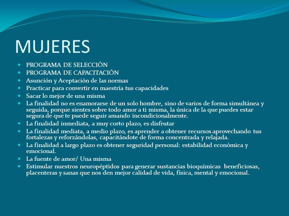MUJERES PROGRAMA DE SELECCIÓN PROGRAMA DE CAPACITACIÓN Asunción y Aceptación de las normas Practicar para convertir en maestría tus capacidades Sacar