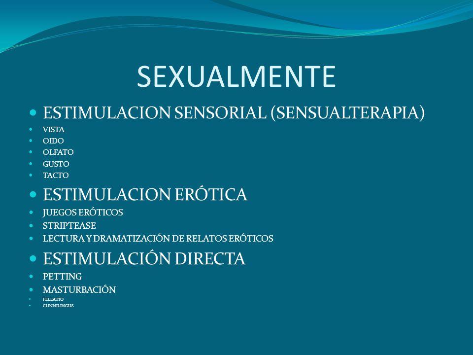 SEXUALMENTE ESTIMULACION SENSORIAL (SENSUALTERAPIA) VISTA OIDO OLFATO GUSTO TACTO ESTIMULACION ERÓTICA JUEGOS ERÓTICOS STRIPTEASE LECTURA Y DRAMATIZAC