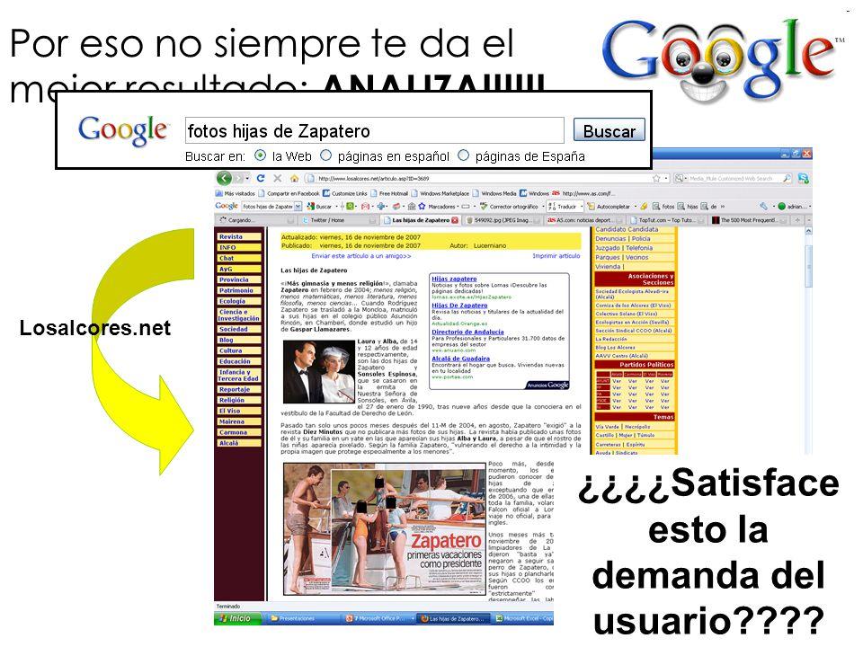 Por eso no siempre te da el mejor resultado: ANALIZA!!!!!! Losalcores.net ¿¿¿¿Satisface esto la demanda del usuario????