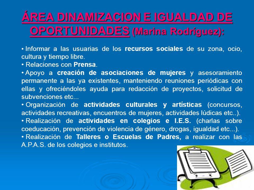 ÁREA DINAMIZACION E IGUALDAD DE OPORTUNIDADES (Marina Rodríguez): Informar a las usuarias de los recursos sociales de su zona, ocio, cultura y tiempo libre.