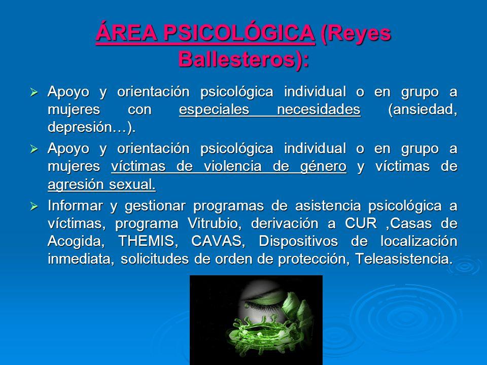 ÁREA PSICOLÓGICA (Reyes Ballesteros): Apoyo y orientación psicológica individual o en grupo a mujeres con especiales necesidades (ansiedad, depresión…).