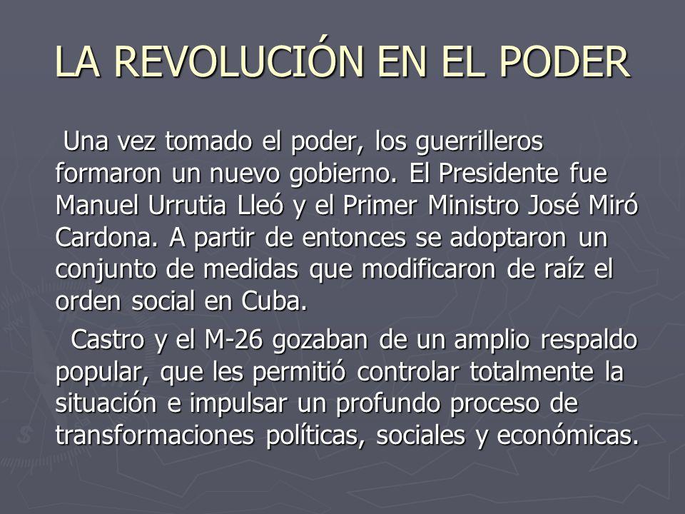 LA REVOLUCIÓN EN EL PODER Una vez tomado el poder, los guerrilleros formaron un nuevo gobierno.